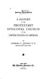The American Church History Series: A history of the Protestant Episcopal Church, by C.C. Tiffany