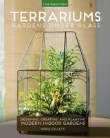 Terrariums   Gardens Under Glass PDF