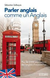 Parler anglais comme un Anglais: Plus de 2000 expressions de l'anglais d'aujourd'hui