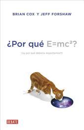 ¿Por qué E=mc2?: ¿y por qué debería importarnos?