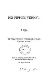 Tom Pippin's wedding, by the author of 'The fight at dame Europa's school'.