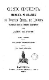 Ciento cincuenta milagros admirables de Nuestra Señora de Lourdes, 1: coleccionados según los documentos más auténticos versión española de la segunda edición francesa