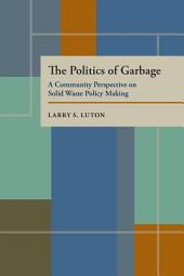 The Politics of Garbage: A Community Perspective on Solid Waste Policy Making