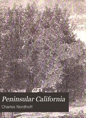 Peninsular California: Some Account of the Climate, Soil Productions, and Present Condition Chiefly of the Northern Half of Lower California