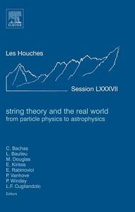 String Theory and the Real World  From particle physics to astrophysics