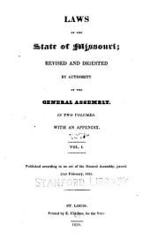 Laws of the State of Missouri: revised and digested by authority of the General Assembly ... with an appendix, Volume 1