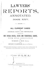 Lawyers' Reports Annotated: Volume 25