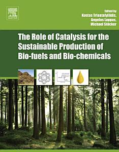 The Role of Catalysis for the Sustainable Production of Bio fuels and Bio chemicals PDF Book