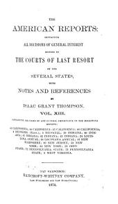 The American Reports: Containing All Decisions of General Interest Decided in the Courts of Last Resort of the Several States with Notes and References, Volume 13
