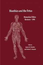 Bioethics and the Fetus: Medical, Moral and Legal Issues