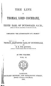 "The Life of Thomas, Lord Cochrane, Tenth Earl of Dundonald: Completing ""The Autobiography of a Seaman."", Volume 2"