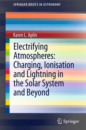Electrifying Atmospheres  Charging  Ionisation and Lightning in the Solar System and Beyond PDF