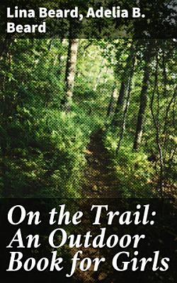 On the Trail  An Outdoor Book for Girls PDF