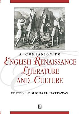 A Companion to English Renaissance Literature and Culture PDF