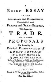 A Brief Essay on the Advantages and Disadvantages which Respectively Attend France and Great Britain with Regard to Trade ... the Third Edition Corrected, with Additions