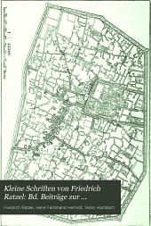 Kleine Schriften von Friedrich Ratzel: Bd. Beiträge zur physischen Erdkunde, Ethnographie und Anthropogeographie. Anhang: Ratzel-Bibliographie 1867-1908