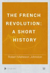 The French Revolution: A Short History