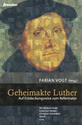 Geheimakte Luther: Auf Entdeckungsreise zum Reformator