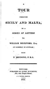 A Tour Through Sicily and Malta: In a Series of Letters to William Beckford, Esq., of Somerly in Suffolk, from P. Brydone, F.R.S.