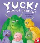 Yuck  That s Not a Monster  Book