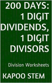 200 Days Math Division Series: 1 Digit Dividends, 1 Digit Divisors, Daily Practice Workbook To Improve Mathematics Skills: Maths Worksheets