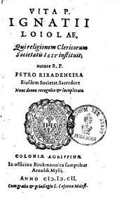 Vita P. Ignatii Loiolae, Qui religionem Clericorum Societatis Iesv instituit