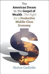 The American Dream vs. The Gospel of Wealth: The Fight for a Productive Middle-Class Economy