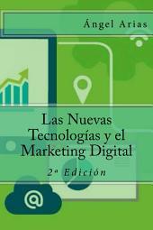 Las Nuevas Tecnologías y el Marketing Digital: 2º Edición