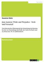 """Zu Jane Austens """"Pride and Prejudice – Stolz und Vorurteil"""": Von der Entstehung des Romans bis zur Darstellung und Rolle der Liebe zu Zeiten des 18. / 19. Jahrhunderts"""