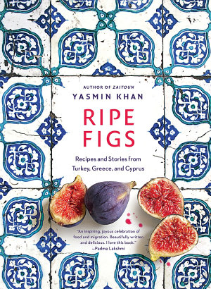 Ripe Figs  Recipes and Stories from Turkey  Greece  and Cyprus