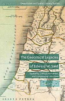 The Geocritical Legacies of Edward W  Said PDF