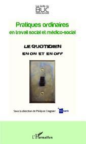 Pratiques ordinaires en travail social et médico-social: Le quotidien en on et en off