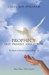 Prophecy: Past, Present, and Future: The Book of Daniel Unsealed, Book Two