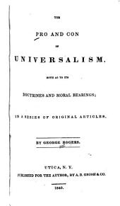 The pro and con of Universalism: both as to its doctrines and moral bearings; in a series of original articles