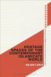 Hostage Spaces Of The Contemporary Islamicate World Book PDF