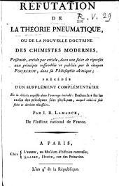 Refutation de la theorie pneumatique, ou de la nouvelle doctrine des chimistes modernes, presentee, article par article ... précédée d'un supplément complémentaire d'un supplément complémentaire ... par J.B. Lamarck de l'Institut national de France