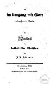 Die im umgang mit Gott erleuchtete Seele ein denkbuch für katholische christen von J. P. Silbert