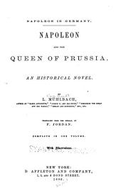 The Historical Romances of Louisa Mühlbach Pseud: Napoleon and the queen of Prussia; tr. by F. Jordan. 1886. Louisa of Prussia and her times; tr. by F. Jordan. 1886. Napoleon and Blücher; tr. by F. Jordan. 1886