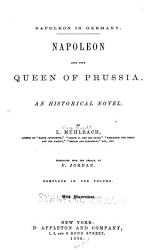 The Historical Romances of Louisa M  hlbach Pseud  Napoleon and the queen of Prussia  tr  by F  Jordan  1886  Louisa of Prussia and her times  tr  by F  Jordan  1886  Napoleon and Bl  cher  tr  by F  Jordan  1886 PDF