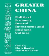 Greater China: Political Economy, Inward Investment and Business Culture
