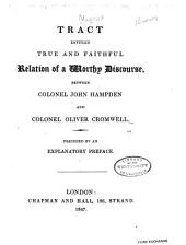 Tract Entitled True and Faithful Relation of a Worthy Discourse: Between Colonel John Hampden and Colonel Oliver Cromwell