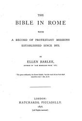 The Bible in Rome: With a Record of Protestant Missions Established Since 1873