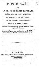 Tipoo-Saïb, ou La prise de Séringapatam: mélodrame historique, en trois actes, en prose
