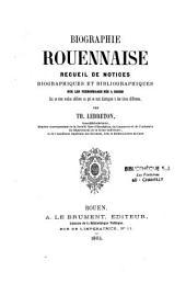 Biographie rouennaise: recueil de notices biographiques et bibliographiques sur les personnages nés à Rouen qui se sont rendus célèbres ou qui se sont distingués à des titres différents