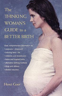 The Thinking Woman s Guide to a Better Birth