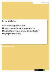 Veränderung durch das Honoraranlageberatungsgesetz in Deutschland. Einführung individueller Depotpreismodelle