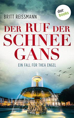 Der Ruf der Schneegans  Ein Fall f  r Thea Engel   Band 2 PDF