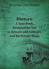 Rhetoric: A Text-book Designed for Use in Schools and Colleges and for Private Study
