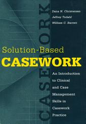 Solution-Based Casework: An Introduction to Clinical and Case Management Skills in Casework Practice