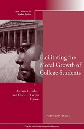 Facilitating the Moral Growth of College Students: New Directions for Student Services, Number 139, Edition 2